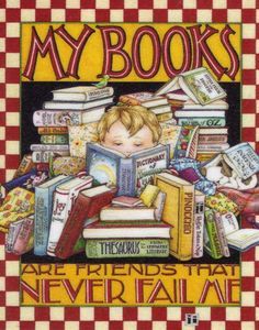 Mary Engelbreit: My books are friends that never fail me. Snuggle up with them soon.