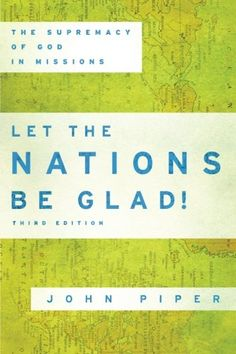 Let the Nations Be Glad!: The Supremacy of God in Mission... https://www.amazon.com/dp/0801036410/ref=cm_sw_r_pi_dp_x_d2DzybSDRGB0E