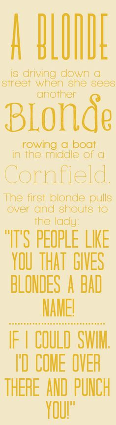 Blonde Joke! wow this is funny!  this is totally me at heart according to hubby lol
