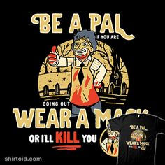 Be A Pal Like Leatherface | Shirtoid #coronavirus #covid19 #facemask #film #horror #leatherface #movies #pandemic #sketchdemao #thetexaschainsawmassacre