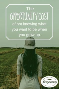 The opportunity cost of not knowing what we want to be when we grow up. Personal Goals, Personal Finance, Opportunity Cost, Find My Passion, Career Advice, Career Path, Job Interview Tips, Summer Jobs, Changing Jobs