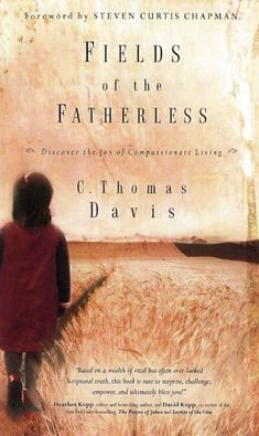 Fields of the Fatherless by C. Thomas Davis - Read this year!  It will challenge you.  In this world, God has called you to care for the orphan, the stranger, and the widow.  Give yourself to others, be Christ to a hurting world, and live for the one that comes next.