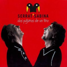 Serrat y Sabina - Dos Pajaros de un tiro