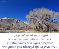 ... psychological road signs will guide you only in theory ~ #spiritual direction signs however will guide you through #life in practice !