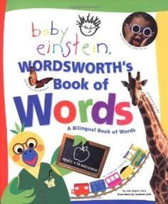 Baby Einstein: Wordsworth S Book of Words: A Bilingual Book of Words (Aigner-Clark, Julie. Baby Einstein.) (By Julie Aigner-Clark) On Thriftbooks.com. FREE US shipping on orders over $10. Learning a new language has never been more fun! Wordworth the Bird introduces children to a variety of bilingual words in English and Spanish organized by categories such as food, animals, and...
