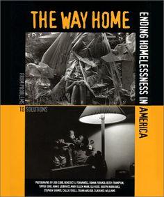 The Way Home: Ending Homelessness in America by Nan Roman, photograry by Mary Ellen Mark, Annie Leibovitz, Jodi Cobb, etc.