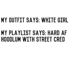 my playlist says hood ass white girl - Google Search
