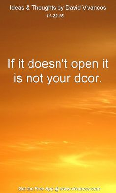If it doesn't open it is not your door. [November 22nd 2015] https://www.youtube.com/watch?v=fb6ymuJhzOU
