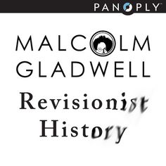 Welcome to Revisionist History, a new podcast from Malcolm Gladwell and Panoply Media. Each week, over the course of 10 weeks, Revisionist History will go back and reinterpret something from the past. An event. A person. An idea.  Something overlooked. Something misunderstood. Because sometimes the past deserves a second chance.