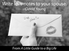 Write love notes to your spouse. -David Young #ALittleGuide