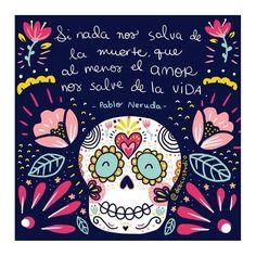 """""""Si nada nos salva de la muerte.al menos el Amor nos salve de la vida"""". If nothing sabe us of death.LOVE save us of the Life. Popular saying in México. And is true. Words Quotes, Wise Words, Me Quotes, Sayings, Feed Insta, Pablo Neruda, Spanish Quotes, Day Of The Dead, Decir No"""