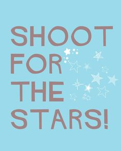 shoot for the stars & aim from the heart