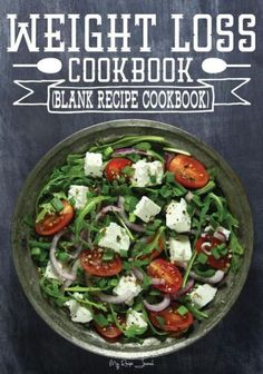 Weight Loss Cookbook: Blank Recipe Cookbook, 7 x 10, 100 Blank Recipe Pages