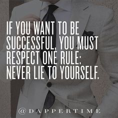 """If you want to be successful, you must respect one rule: never lie to yourself."" Background photo: @danielre  #DapperTime #dapper #menlifestyle #menstyle #mensfashion #menwithclass #menwithstyle #instafashion  #gentleman #watches #timepieces #quotes #menquotes  #instaquotes #gentquotes #wordsofwisdom #words #sayings #advice"