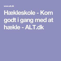 Hækleskole - Kom godt i gang med at hækle - ALT.dk