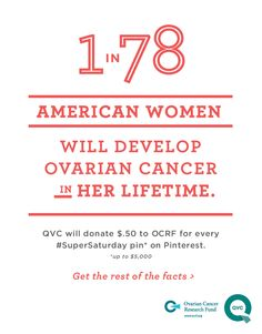 Join the cause! For every time this message is repinned, QVC will donate $.50 to Ovarian Cancer Research Fund, up to $ 5000. #SuperSaturday  Every woman is at risk of Ovarian Cancer. Know the signs, visit https://www.facebook.com/notes/ovarian-cancer-alliance-of-ohio/symptoms-of-ovarian-cancer/328724666491