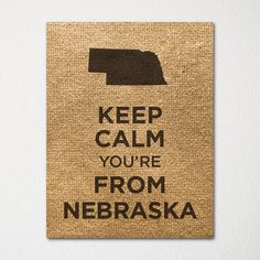 Keep Calm You're From Nebraska - Any Location Available - 8x10 Fine Art Print - Choice of Color - Purchase 3 and Receive 1 FREE