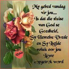 Lekker Dag, Goeie More, Afrikaans Quotes, Morning Blessings, Decoupage, Prayers, Blessed, Rose, Flowers