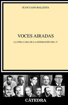 Voces airadas : la otra cara de la generación del 27 / Juan Cano Ballesta - http://fama.us.es/record=b2546908~S5*spi