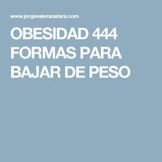 OBESIDAD 444 FORMAS PARA BAJAR DE PESO