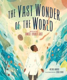 The vast wonder of the world : biologist Ernest Everett Just