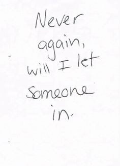 Never again will I let someone in...