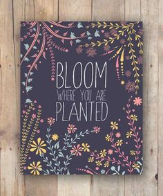 """""""Bloom Where You Are Planted"""" Inspirational Quote Printable"""