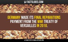 Germany made its final reparations payment from the WWI Treaty of Versailles in 2010.