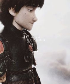 """""""You know who you are, you always have. But me... I'm still looking."""" --Hiccup"""