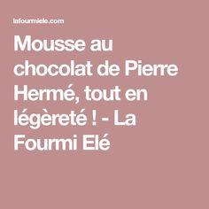 Mousse au chocolat de Pierre Hermé, tout en légèreté ! - La Fourmi Elé