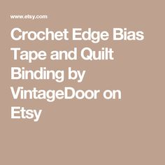Crochet Edge Bias Tape and Quilt Binding by VintageDoor on Etsy