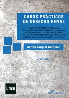Casos prácticos de derecho penal : adaptada a la LO 1/2015, de 30 de marzo, por la que se modifica la LO 10/1995, de 23 de noviembre, del Código penal y a la LO 2/2015, de 30 de marzo, por la que se modifica la LO 10/1995, de 23 de noviembre, del Código penal, en materia de delitos de terrorismo / Carlos Vázquez González