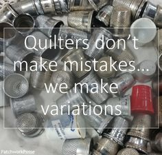 Quilters don't make mistakes...we make variations. Quilt meme- I totally believe this!