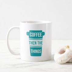 #Coffee Then The Things Coffee Mug - #funny #coffee #quote #quotes