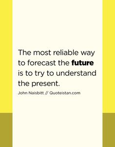 The most reliable way to forecast the future is to try to understand the present. Future Quotes, Quote Of The Day, Wise Words, Life Quotes, Presents, Inspirational Quotes, Motivation, Quotes About Life, Gifts