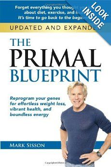 The Primal Blueprint: Reprogram your genes for effortless weight loss, vibrant health, and boundless energy (Primal Blueprint Series): Mark ...