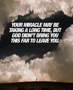 Actually pinning because I DON'T believe this. Because we were brought that far and farther last time and left in the dust when our miracle died. Certainly don't expect any miracles this time around. Faith Quotes, Life Quotes, Qoutes, Godly Quotes, Relationship Quotes, 1 Samuel 1 27, Papa Francisco, Spiritual Quotes, Positive Quotes
