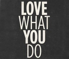 """Love what you do"" // Steve Jobs"
