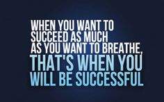 Inspirational and Motivational Quotes, Words, Sayings, Messages and Thoughts - When you want to succeed as much as you want to breathe, that's when you will be successful - Eric Thomas Inspirational Quotes About Success, Motivational Pictures, Best Motivational Quotes, Success Quotes, Great Quotes, Quotes To Live By, Amazing Quotes, Positive Quotes, Motivational Speech