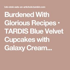 Burdened With Glorious Recipes • TARDIS Blue Velvet Cupcakes with Galaxy Cream...