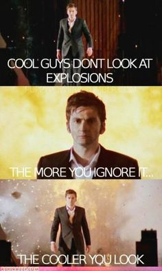 Normal people run from explosions, the Doctor strolls. He's just that awesome.