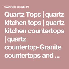 Quartz Tops | quartz kitchen tops | quartz kitchen countertops | quartz countertop-Granite countertops and marble countertops slate tiles slabs granite vanity top slab tub surround sink bowl  stone firespace tombstone sculpture mosaic medallion sandstone limestone quartzite