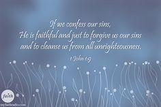 I John 1:9 KJV...He is faithful and just!