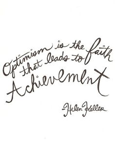 """Optimism is the faith..."""