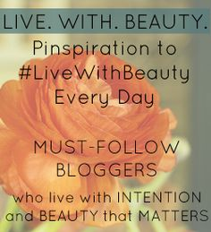A Pinboard filled with Inspiration to help you #livewithbeauty and intention every single day! Made up of some of the most amazing, inspiring, beauty-filled bloggers on the web. http://www.pinterest.com/fieldstonehill/living-with-beauty-every-day/