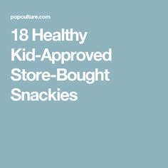 18 Healthy Kid-Approved Store-Bought Snackies