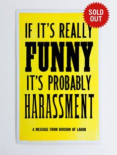 """If it's really funny, it's probably harassment."" 