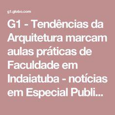 G1 - Tendências da Arquitetura marcam aulas práticas de Faculdade em Indaiatuba - notícias em Especial Publicitário - Max Planck