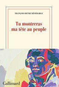 Tu montreras ma tête au peuple -  Gallimard