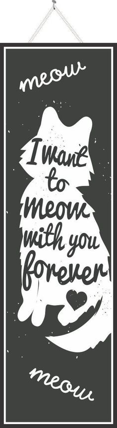 I Want to Meow with You Forever Cute Pet Sign with Cat Silhouette in Black & White #CatAndKittens